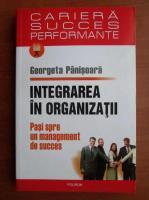 Anticariat: Georgeta Panisoara - Integrarea in organizatii. Pasi spre un management de succes