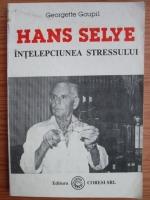 Georgette Goupil - Hans Selye. Intelepciunea stresului