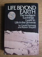 Gerald Feinberg - Life beyond Earth. The intelligent earthling's guide to life in the Universe