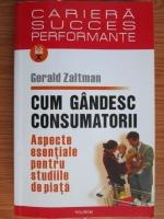 Gerald Zaltman - Cum gandesc consumatorii