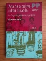 Gerard Apfeldorfer - Arta de a cultiva relatii durabile. In dragoste, prietenie si profesie