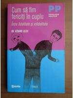 Gerard Leleu - Cum sa fim fericiti in cuplu intre fidelitate si infidelitate