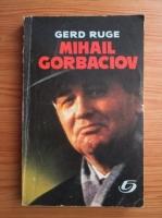 Anticariat: Gerd Ruge - Mihail Gorbaciov