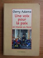 Gerry Adams - Une voix pour la paix en Irlande du Nord