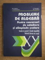 Gh. Andrei - Probleme de algebra pentru concursuri de admitere si olimpiade scolare