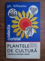 Anticariat: Gh. Balteanu - Plantele de cultura. Hrana si materii prime