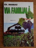 Gh. Bernaz - Via Familiala