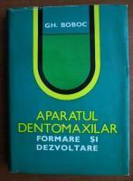 Gh. Boboc - Aparatul dentomaxilar. Formare si dezvoltare