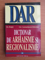 Anticariat: Gh. Bulgar - Dictionar de arhaisme si regionalisme (volumul 2)