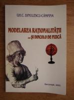 Gh. C. Dinulescu Campina - Modelarea rationalitatii si dincolo de fizica