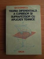 Gh. D. Ionescu - Teoria diferentiala a curbelor si suprafetelor cu aplicatii tehnice