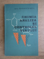 Gh. Ghimicescu - Chimia, analiza si controlul vinului