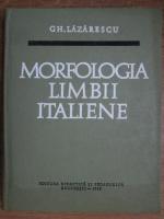 Anticariat: Gh. Lazarescu - Morfologia limbii italiene