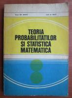 Gh. Mihoc - Teoria probabilitatilor si statistica matematica