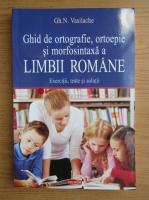 Gh. N. Vasilache - Ghid de ortografie, ortoepie si morfosintaxa a limbii romane