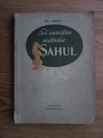 Gh. Sergiu - Sa invatam metodic sahul