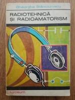 Gh. Stanciulescu - Radiotehnica si radioamatorism