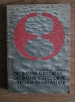 Gh. Vranceanu - Geometrie euclidiana. Geometrii neeuclidiene. Teoria relativitatii
