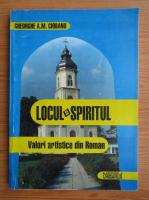 Anticariat: Gheorghe A. M. Ciobanu - Locul si spiritul. Valori artistice din Roman