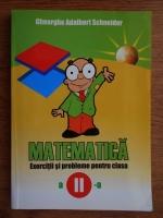 Anticariat: Gheorghe Adalbert Schneider - Matematica. Exercitii si probleme pentru clasa a II-a
