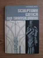 Gheorghe Arion - Sculptura gotica din Transilvania