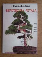 Anticariat: Gheorghe Bacalbasa - Hipotrofia fetala