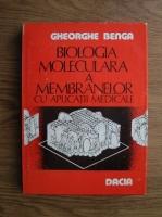 Gheorghe Benga - Biologia moleculara a membranelor cu aplicatii medicale