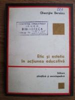 Gheorghe Berescu - Etic si estetic in actiunea educativa