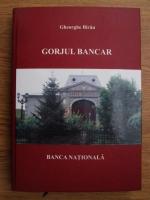 Gheorghe Birau - Gorjul bancar. Banca Nationala (volumul 1)