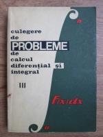 Gheorghe Bucur, E. Campu, S. Gaina - Culegere de probleme de calcul diferential si integral (volumul 3)