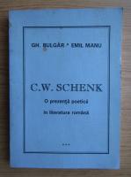 Anticariat: Gheorghe Bulgar - C. W. Schenik. O prezenta poetica in literatura romana