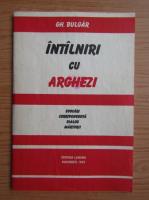 Anticariat: Gheorghe Bulgar - Intalniri cu Arghezi. Evocari, corespondente, dialog, marturii