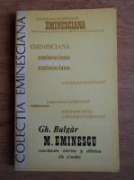 Anticariat: Gheorghe Bulgar - Mihai Eminescu, coordonate istorice si stilistice ale creatiei