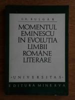 Anticariat: Gheorghe Bulgar - Momentul Eminescu in evolutia limbii romane literare