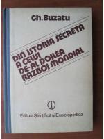 Anticariat: Gheorghe Buzatu - Din istoria secreta a celui de-al Doilea Razboi Mondial