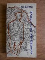 Anticariat: Gheorghe Buzatu - Maresalul Antonescu (volumul 1)