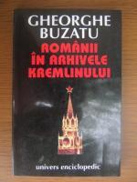Anticariat: Gheorghe Buzatu - Romanii in arhivele Kremlinului