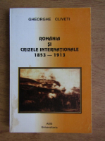 Gheorghe Cliveti - Romania si crizele internationale 1853-1913