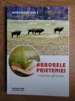 Anticariat: Gheorghe Colt - Arborele prieteniei romano-africane