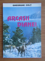 Gheorghe Colt - Arcasii Dianei