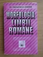 Anticariat: Gheorghe Constantinescu Dobridor - Morfologia limbii romane