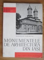 Anticariat: Gheorghe Curinschi - Monumentele de arhitectura din Iasi