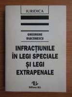 Anticariat: Gheorghe Diaconescu - Infractiunile in legi speciale si legi extrapenale