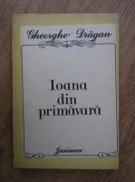 Anticariat: Gheorghe Dragan - Ioana din primavara