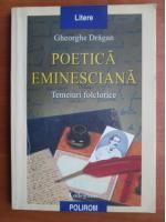 Gheorghe Dragan - Poetica eminesciana
