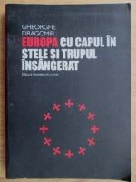 Anticariat: Gheorghe Dragomir - Europa cu capul in stele si trupul insangerat (cu autograful autorului)
