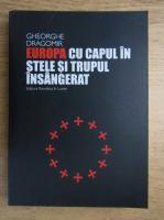 Gheorghe Dragomir - Europa cu capul in stele si trupul insangerat
