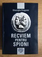 Anticariat: Gheorghe Dragomir - Recviem pentru spioni (volumul 1)
