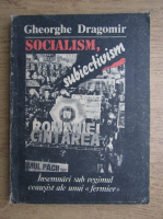 Anticariat: Gheorghe Dragomir - Socialism, subiectivism. Insemnari sub regimul ceausist ale unui fermier