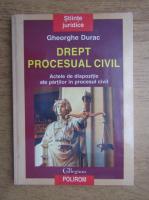 Anticariat: Gheorghe Durac - Drept procesual civil. Actele de dispozitie ale partilor in procesul civil